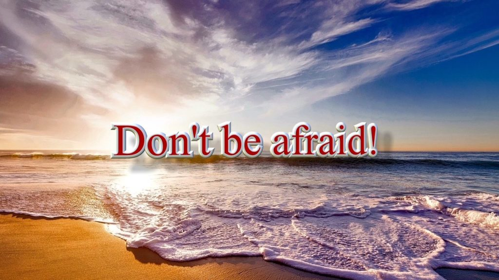 Dont be afraid