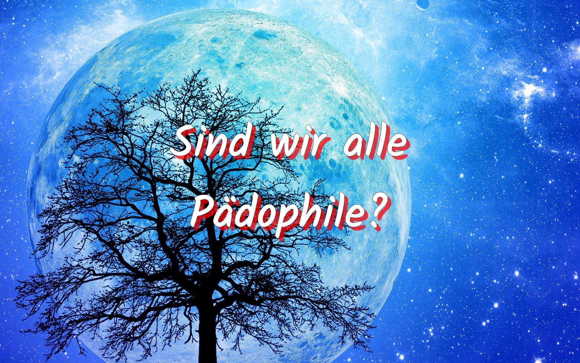 Alle pädophil?